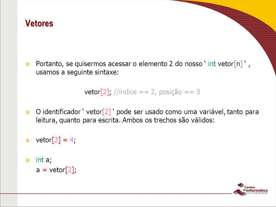 vetor[2]; //índice == 2, posição == 3